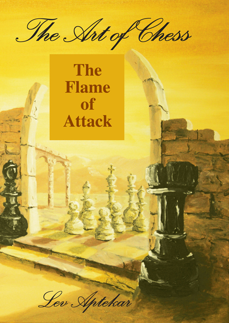 The Art of Chess volume 3 The Flame of Attack (Lev Aptekar)