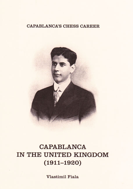 Capablanca in the United Kingdom (1911-1920) (Fiala)