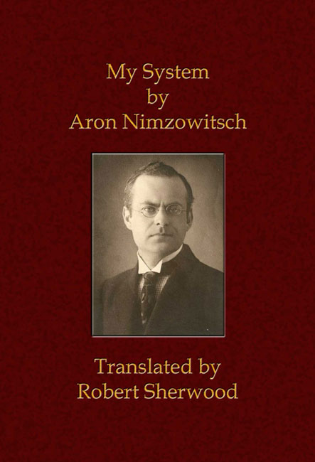 My System by Aron Nimzowitsch (Translated by Robert Sherwood)