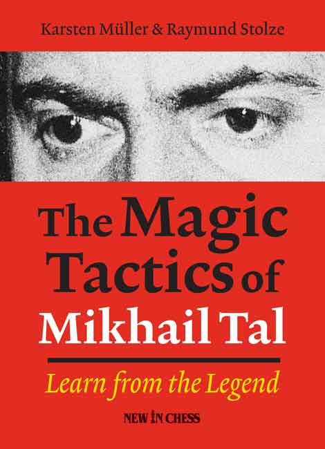 The Magic Tactics of Mikhail Tal (Karsten Müller & Raymund Stolze)