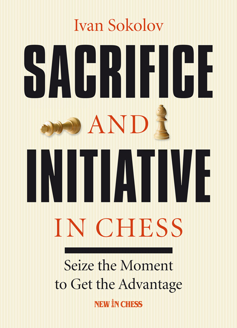 Sacrifice and Initiative in Chess (Ivan Sokolov)